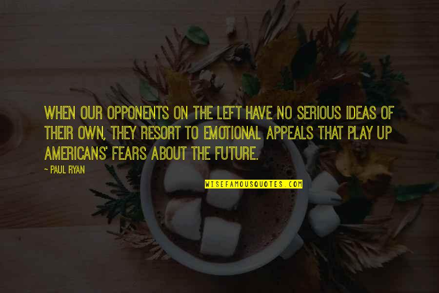 Fears Of The Future Quotes By Paul Ryan: When our opponents on the Left have no
