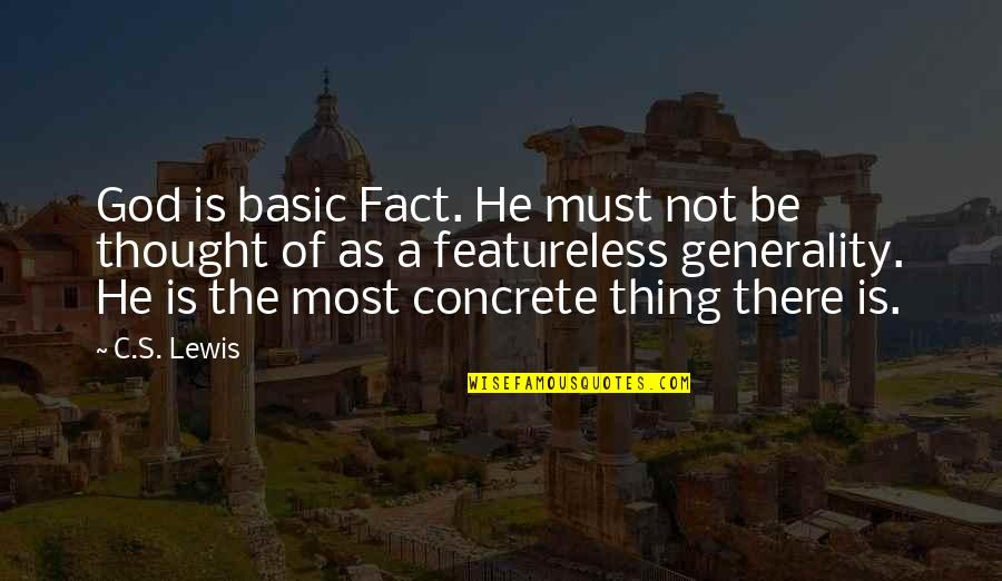 Featureless Quotes By C.S. Lewis: God is basic Fact. He must not be