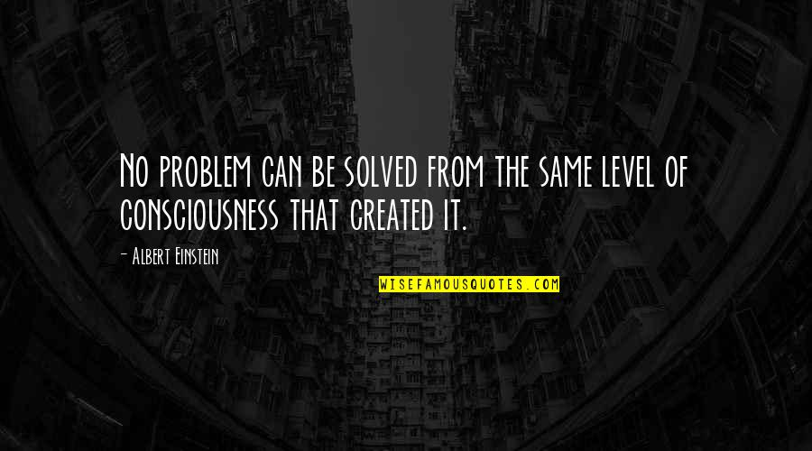 Fed Up Love Quotes By Albert Einstein: No problem can be solved from the same