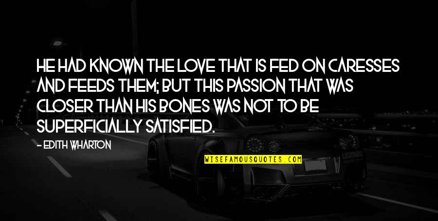 Fed Up Love Quotes By Edith Wharton: He had known the love that is fed