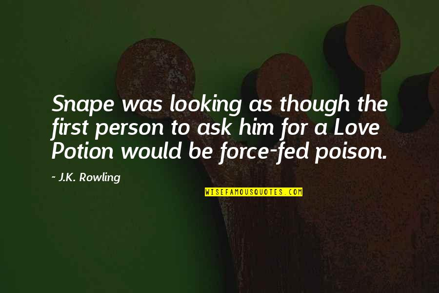 Fed Up Love Quotes By J.K. Rowling: Snape was looking as though the first person