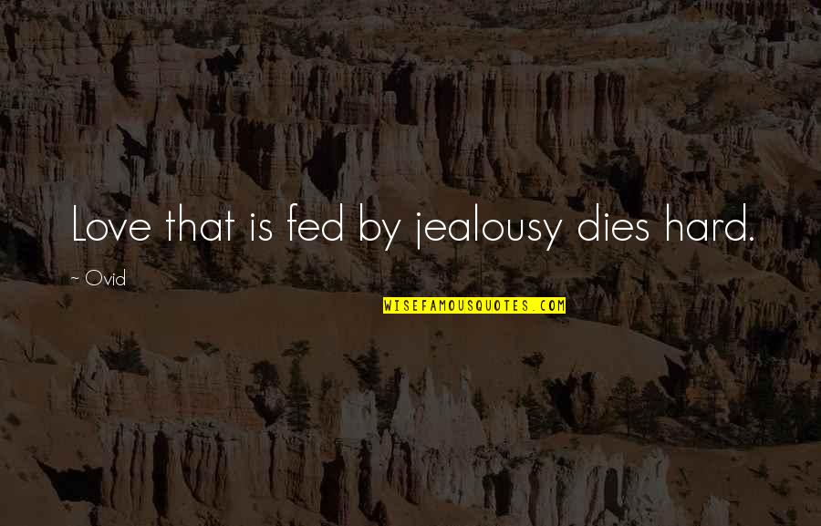 Fed Up Love Quotes By Ovid: Love that is fed by jealousy dies hard.
