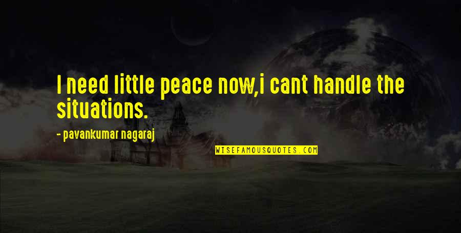 Fed Up Love Quotes By Pavankumar Nagaraj: I need little peace now,i cant handle the
