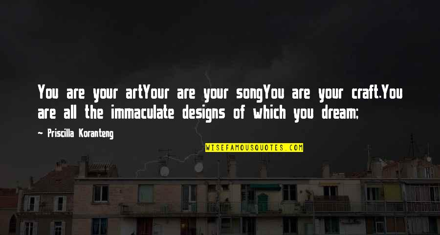 Fed Up Love Quotes By Priscilla Koranteng: You are your artYour are your songYou are