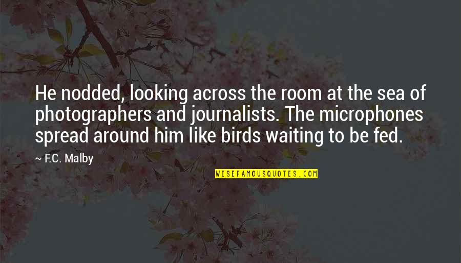 Fed Up Of Waiting For You Quotes By F.C. Malby: He nodded, looking across the room at the