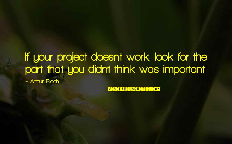 Feddev Quotes By Arthur Bloch: If your project doesn't work, look for the