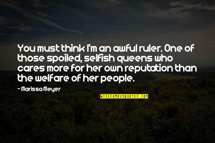 Federalist 70 Quotes By Marissa Meyer: You must think I'm an awful ruler. One