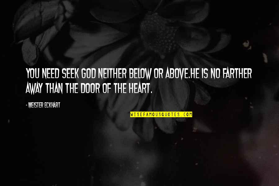Federalist 70 Quotes By Meister Eckhart: You need seek God neither below or above.He