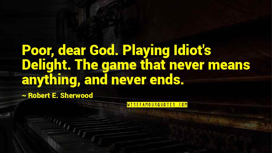 Federalist 70 Quotes By Robert E. Sherwood: Poor, dear God. Playing Idiot's Delight. The game