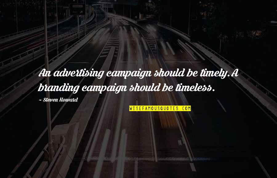 Federalist 70 Quotes By Steven Howard: An advertising campaign should be timely.A branding campaign