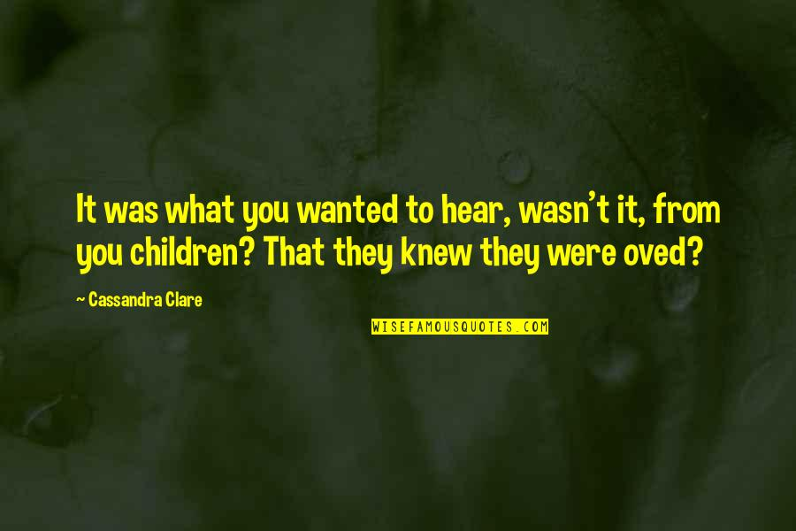 Federally Quotes By Cassandra Clare: It was what you wanted to hear, wasn't
