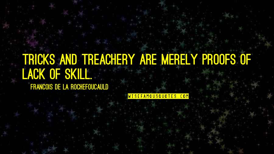 Federally Quotes By Francois De La Rochefoucauld: Tricks and treachery are merely proofs of lack