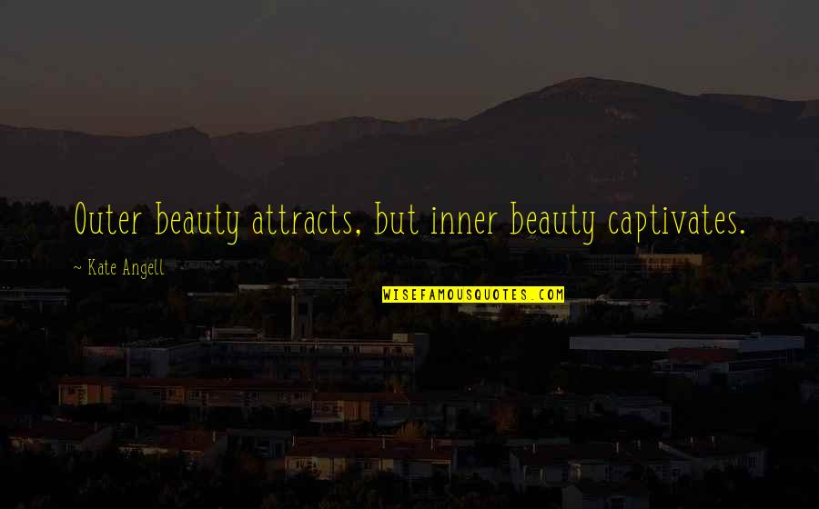 Federally Quotes By Kate Angell: Outer beauty attracts, but inner beauty captivates.