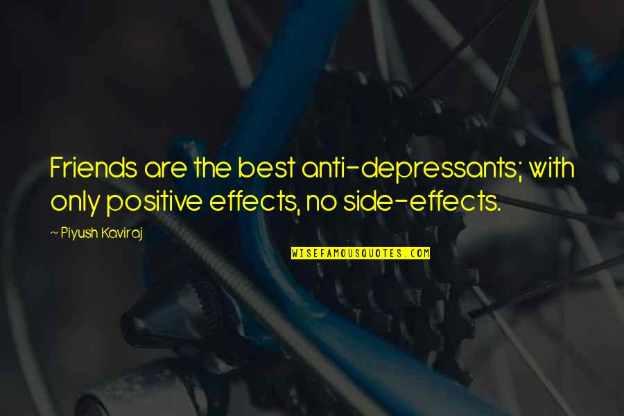 Federally Quotes By Piyush Kaviraj: Friends are the best anti-depressants; with only positive