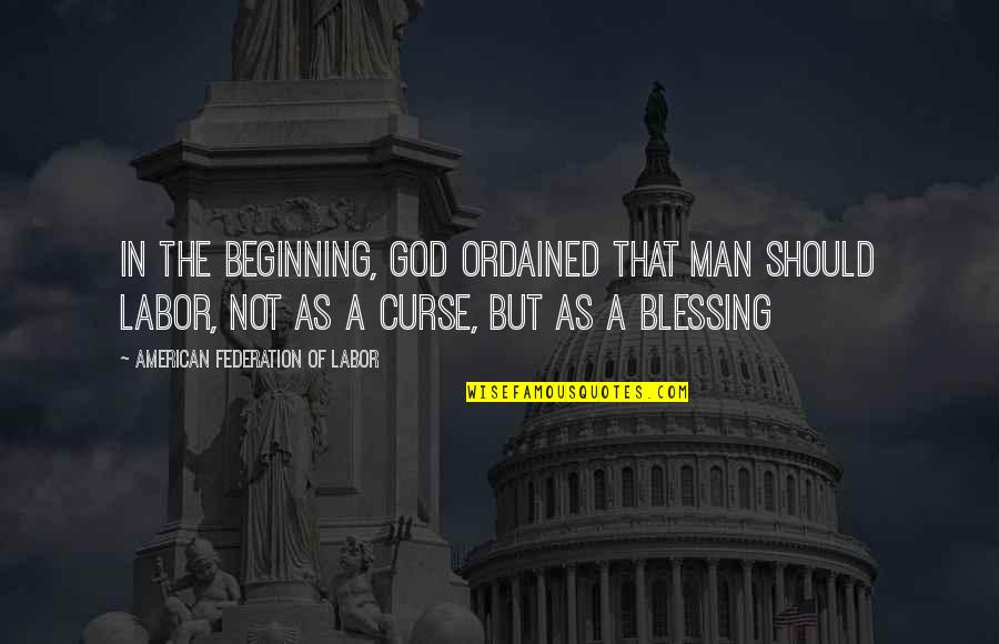 Federation Quotes By American Federation Of Labor: In the beginning, God ordained that man should