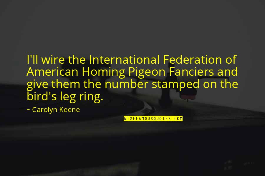 Federation Quotes By Carolyn Keene: I'll wire the International Federation of American Homing