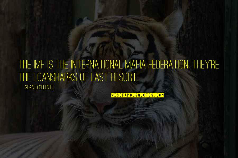 Federation Quotes By Gerald Celente: The IMF is the International Mafia Federation. They're