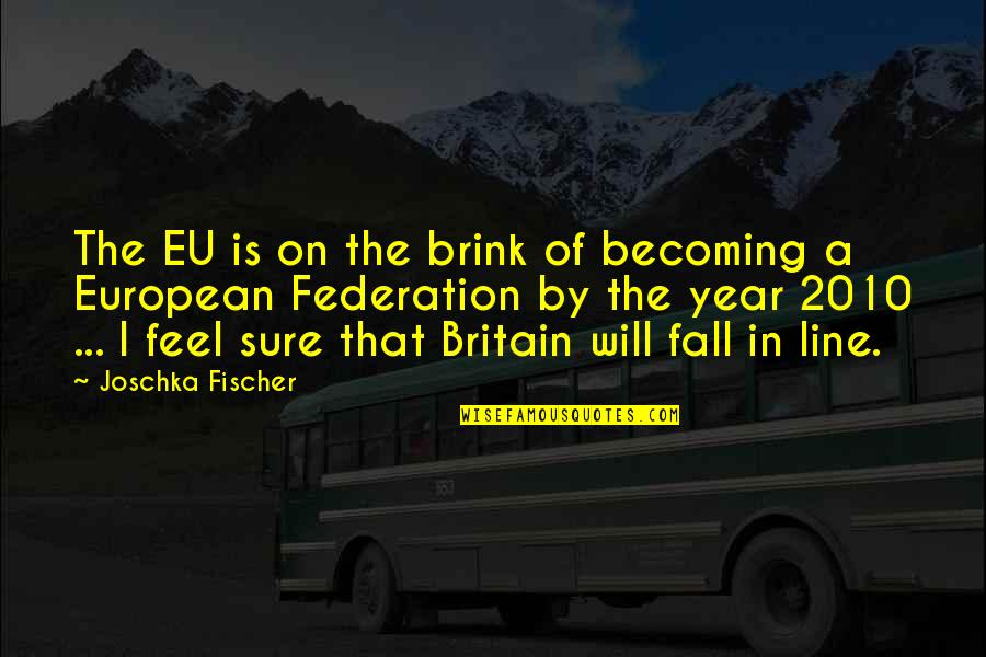 Federation Quotes By Joschka Fischer: The EU is on the brink of becoming