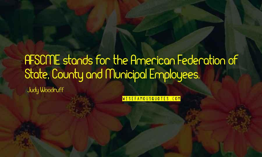 Federation Quotes By Judy Woodruff: AFSCME stands for the American Federation of State,