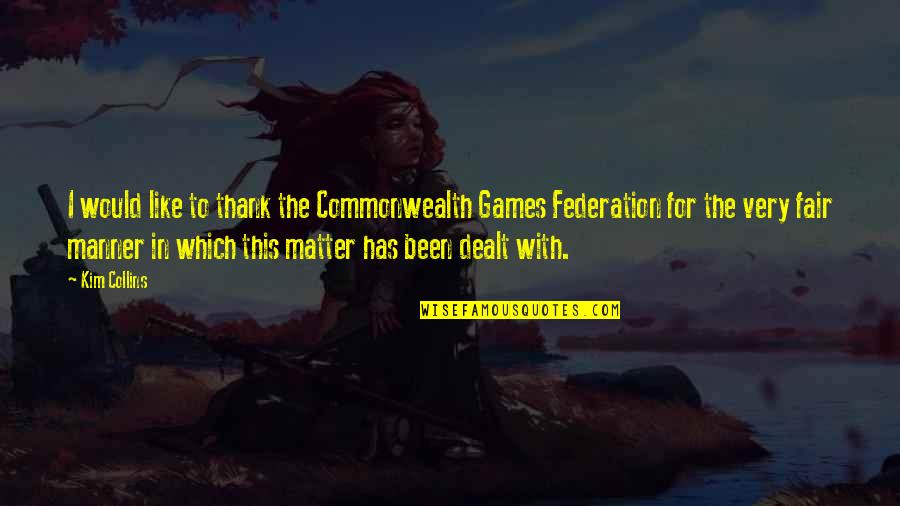 Federation Quotes By Kim Collins: I would like to thank the Commonwealth Games