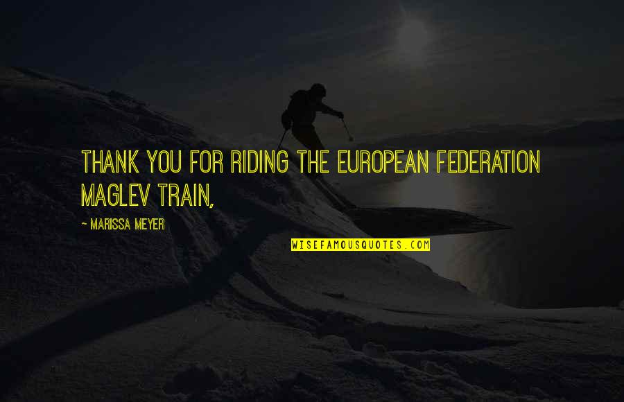 Federation Quotes By Marissa Meyer: Thank you for riding the European Federation Maglev