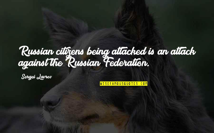 Federation Quotes By Sergei Lavrov: Russian citizens being attacked is an attack against