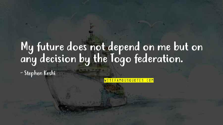 Federation Quotes By Stephen Keshi: My future does not depend on me but