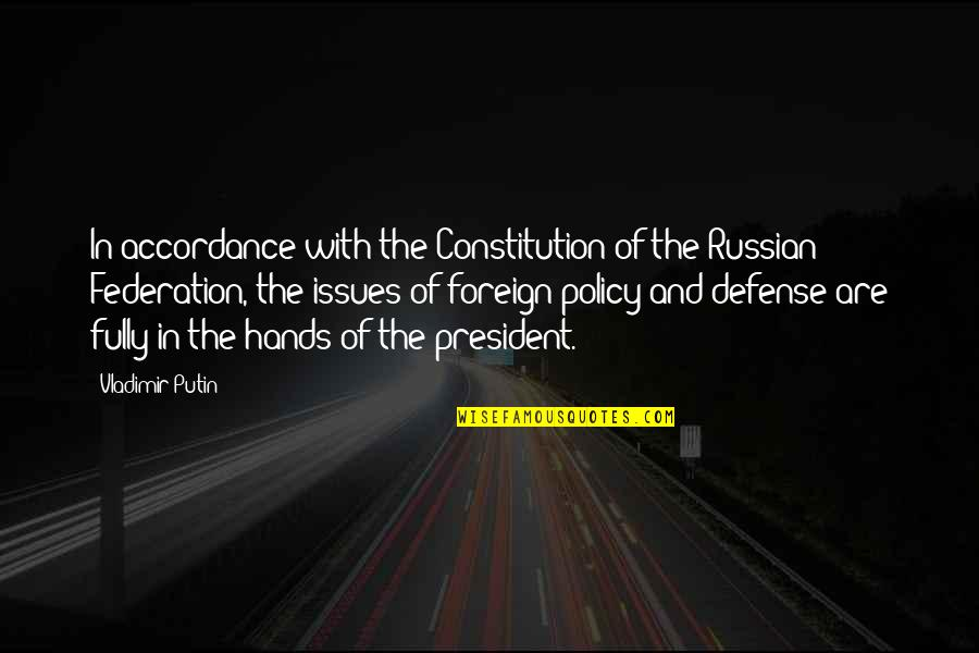 Federation Quotes By Vladimir Putin: In accordance with the Constitution of the Russian