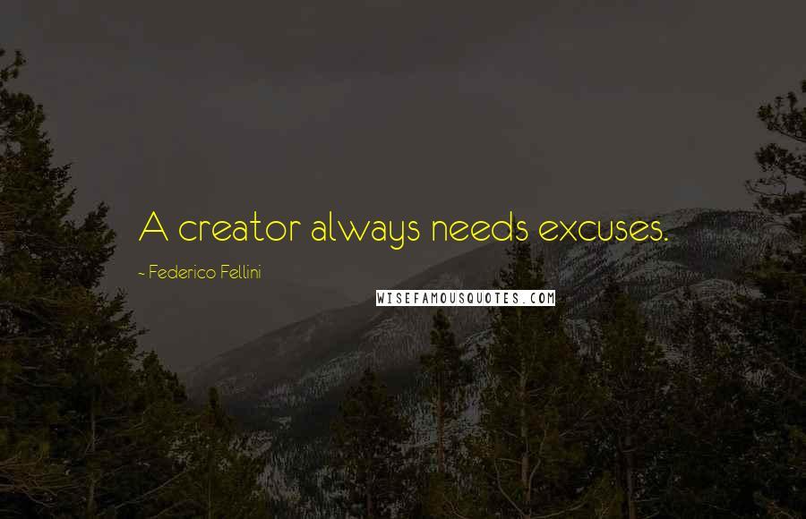 Federico Fellini quotes: A creator always needs excuses.