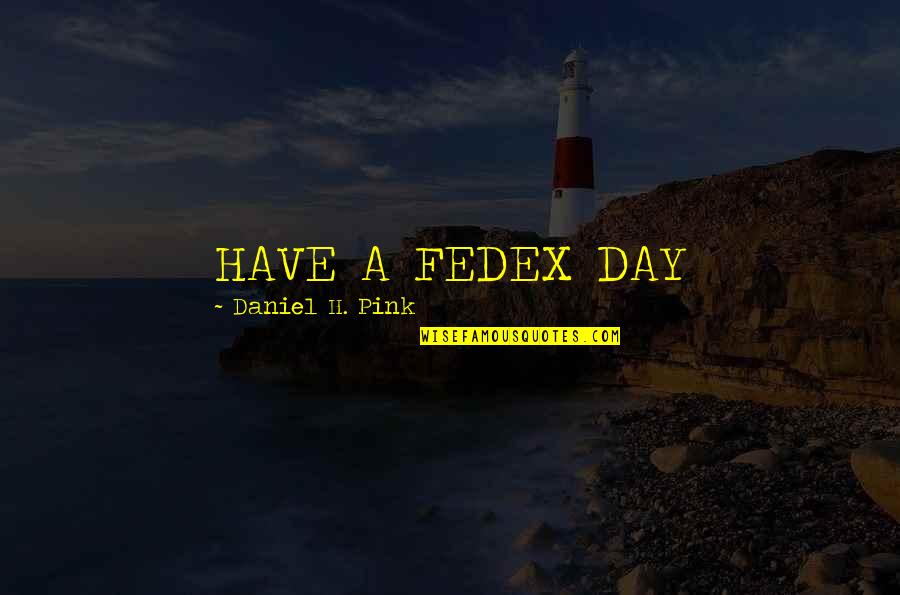 Fedex Quotes By Daniel H. Pink: HAVE A FEDEX DAY