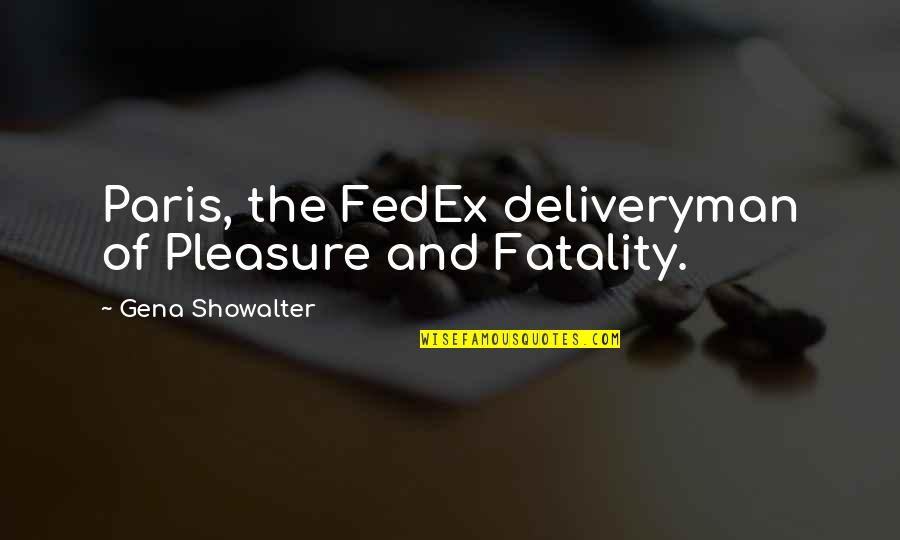 Fedex Quotes By Gena Showalter: Paris, the FedEx deliveryman of Pleasure and Fatality.