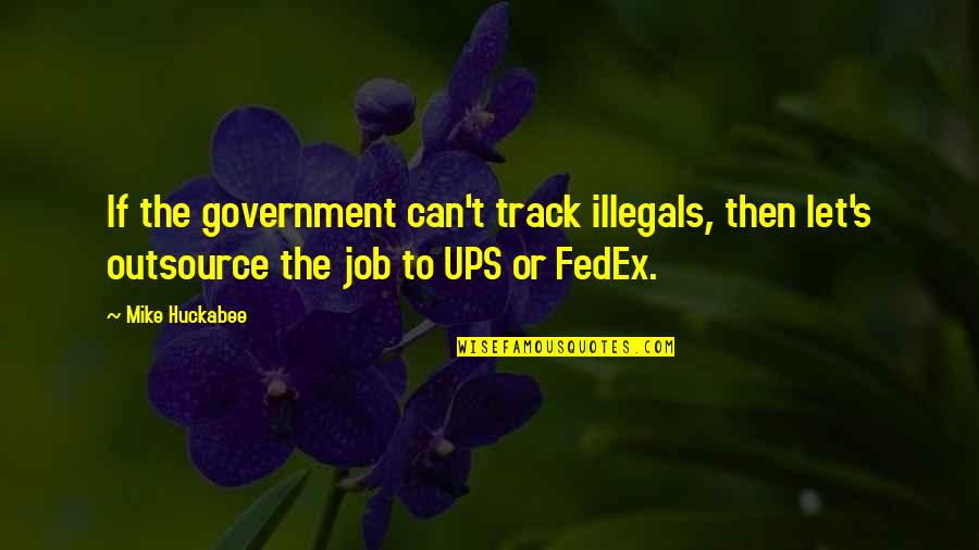 Fedex Quotes By Mike Huckabee: If the government can't track illegals, then let's