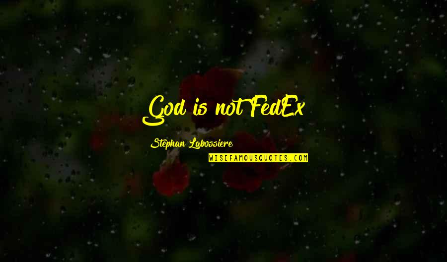 Fedex Quotes By Stephan Labossiere: God is not FedEx