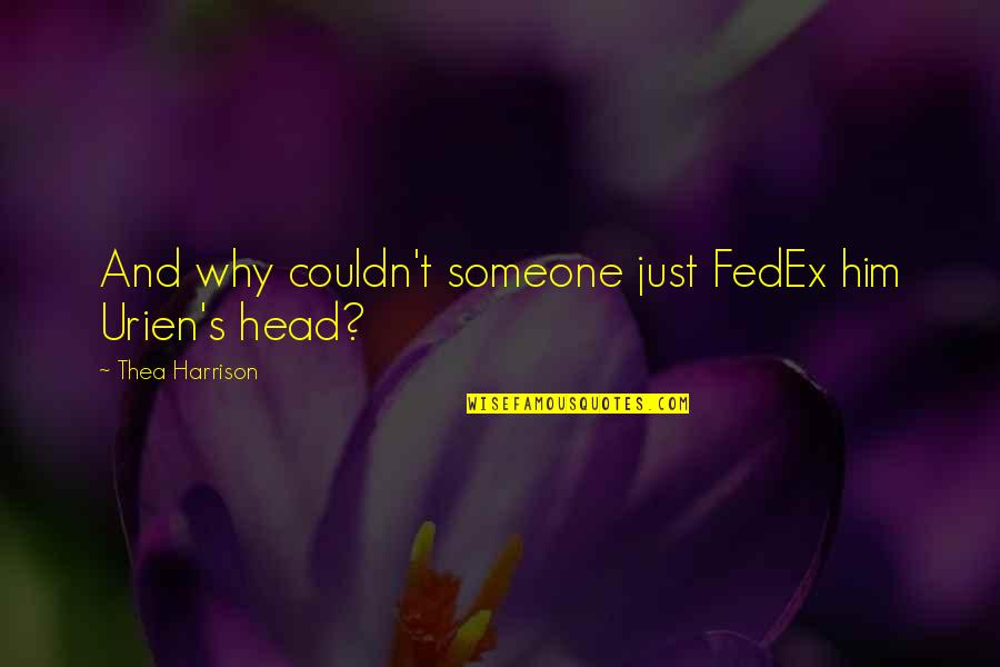 Fedex Quotes By Thea Harrison: And why couldn't someone just FedEx him Urien's