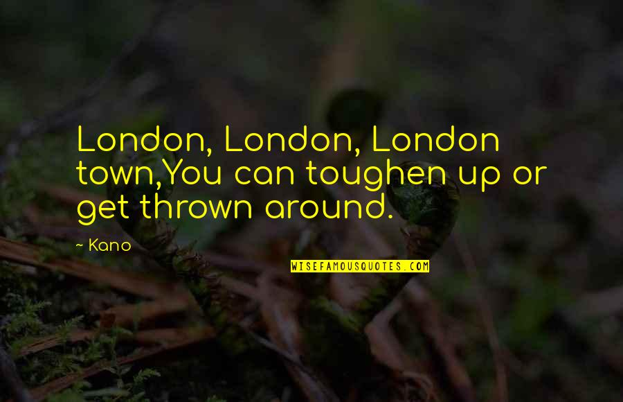 Fedora Quotes By Kano: London, London, London town,You can toughen up or