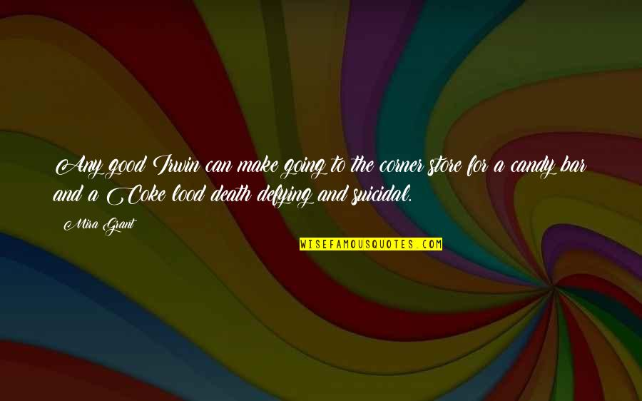 Feed Mira Grant Quotes By Mira Grant: Any good Irwin can make going to the