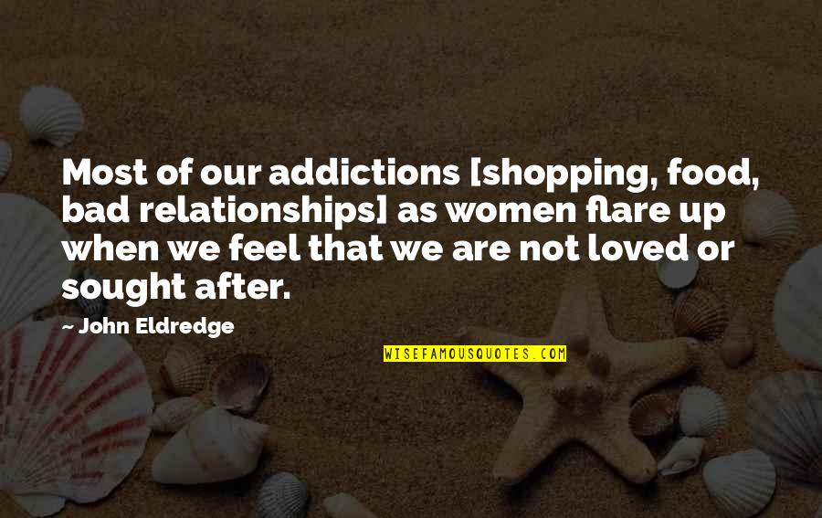 Feel Bad Love Quotes By John Eldredge: Most of our addictions [shopping, food, bad relationships]