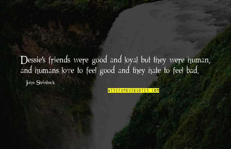 Feel Bad Love Quotes By John Steinbeck: Dessie's friends were good and loyal but they