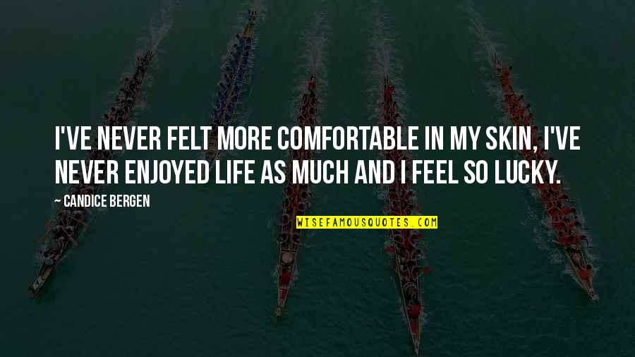 Feel So Lucky Quotes By Candice Bergen: I've never felt more comfortable in my skin,