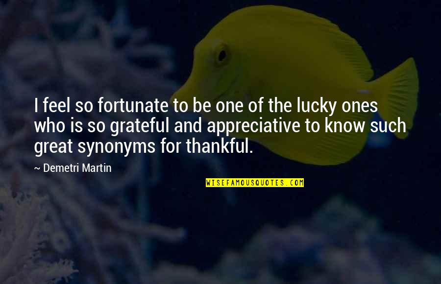 Feel So Lucky Quotes By Demetri Martin: I feel so fortunate to be one of