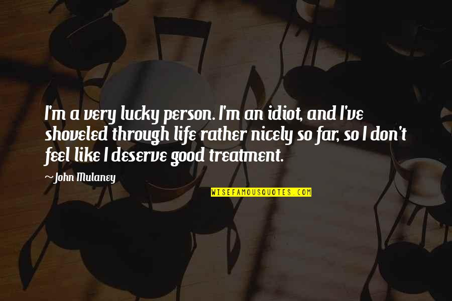 Feel So Lucky Quotes By John Mulaney: I'm a very lucky person. I'm an idiot,