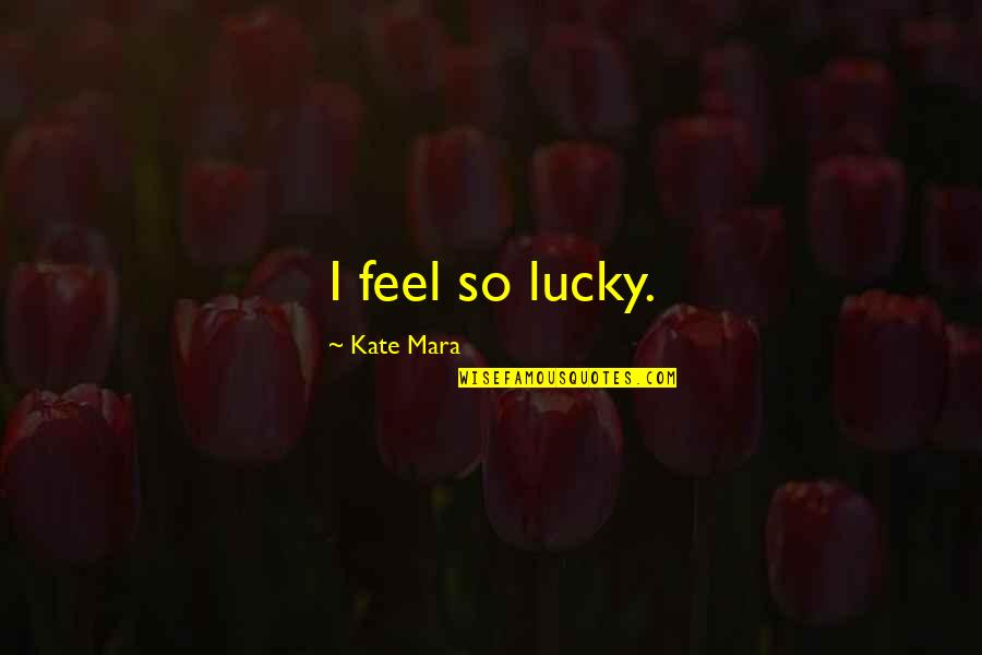 Feel So Lucky Quotes By Kate Mara: I feel so lucky.