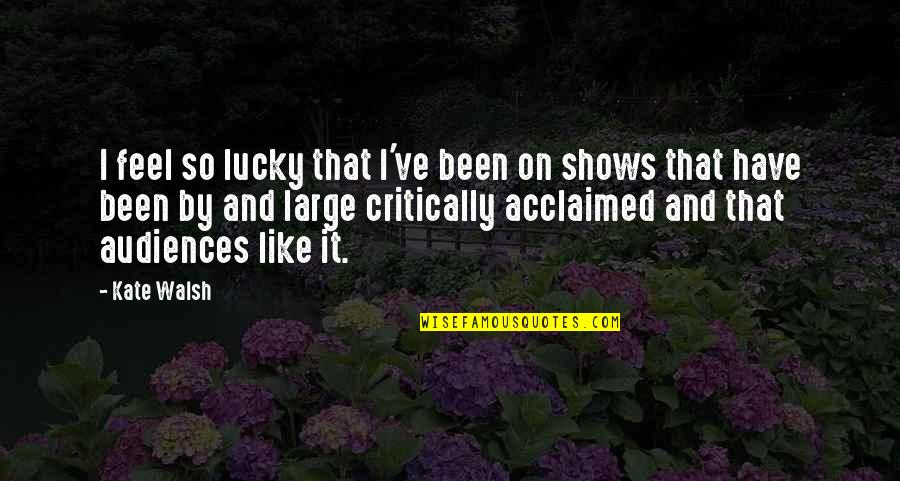 Feel So Lucky Quotes By Kate Walsh: I feel so lucky that I've been on