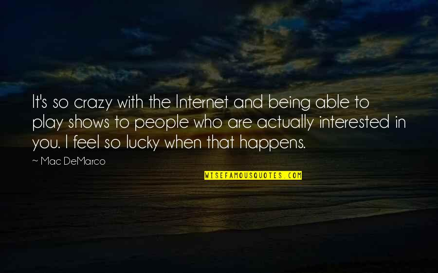 Feel So Lucky Quotes By Mac DeMarco: It's so crazy with the Internet and being