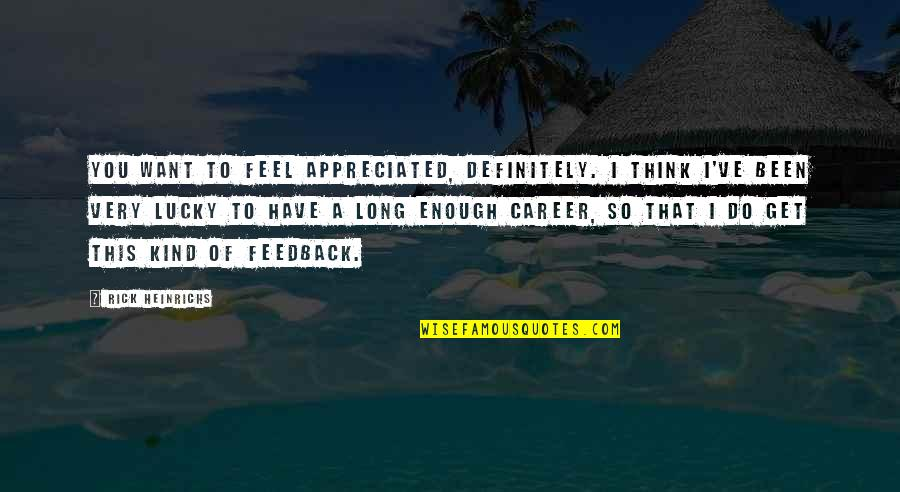 Feel So Lucky Quotes By Rick Heinrichs: You want to feel appreciated, definitely. I think