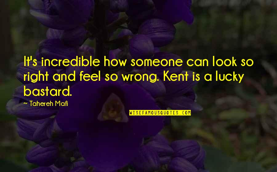 Feel So Lucky Quotes By Tahereh Mafi: It's incredible how someone can look so right