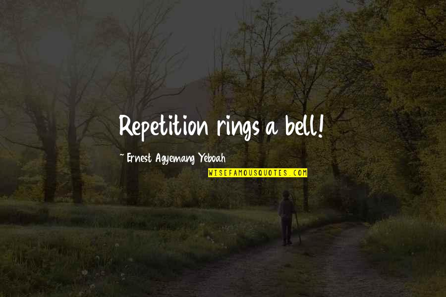 Feeling Ashamed Of Yourself Quotes By Ernest Agyemang Yeboah: Repetition rings a bell!