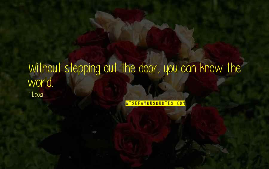 Feeling Ashamed Of Yourself Quotes By Laozi: Without stepping out the door, you can know