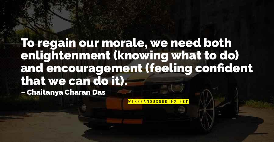Feeling Confident Quotes By Chaitanya Charan Das: To regain our morale, we need both enlightenment