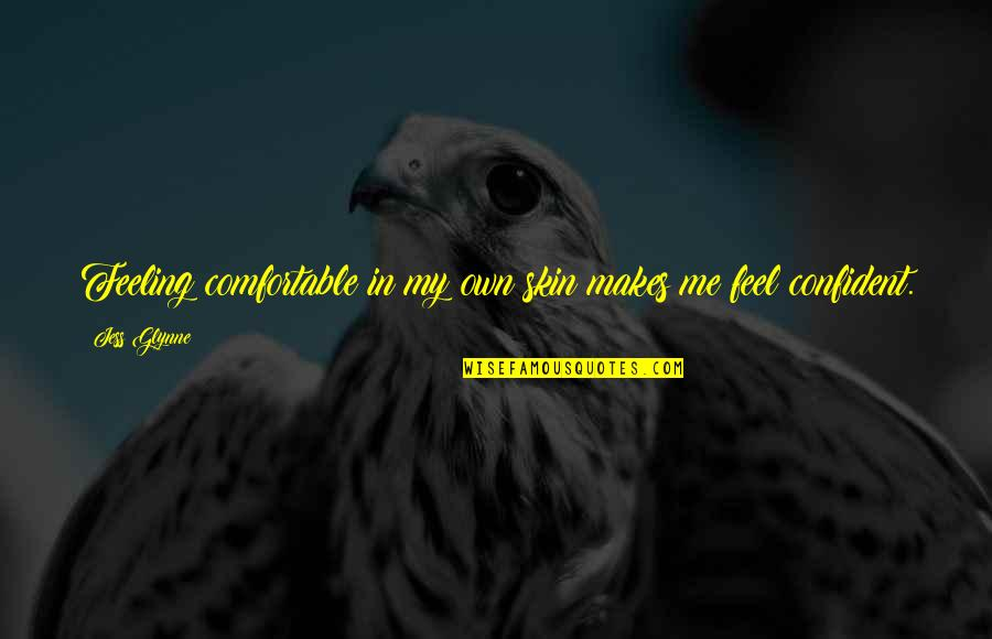 Feeling Confident Quotes By Jess Glynne: Feeling comfortable in my own skin makes me